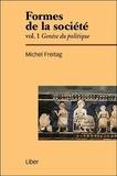 Michel Freitag - Formes de la société - Volume 1, Genèse du politique.