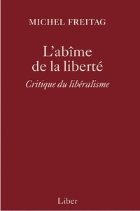 Michel Freitag - L'abîme de la liberté - Critique du libéralisme.