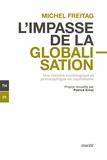 Michel Freitag et Patrick Ernst - L'impasse de la globalisation - Une histoire sociologique et philosophique du capitalisme.