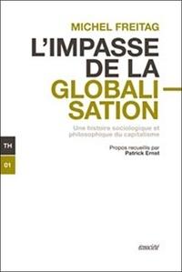 Michel Freitag - L'impasse de la globalisation - Une histoire sociologique et philosophique du capitalisme.