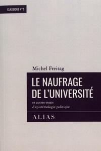 Michel Freitag - Le naufrage de l'université et autres essais d'épistémologie politique.