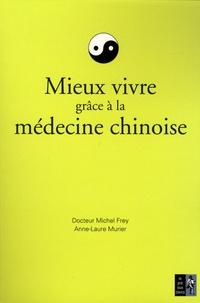 Michel Frey et Anne-Laure Murier - Mieux vivre grâce à la médecine chinoise.