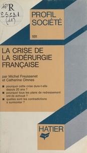 Michel Freyssenet et Catherine Omnès - La crise de la sidérurgie française.