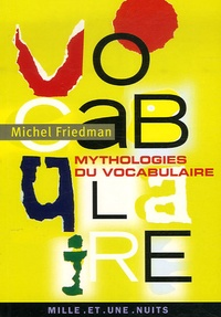 Michel Friedman - Mythologies du vocabulaire - Faux sens, confusions et légendes sur l'origine des mots.