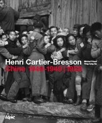 Michel Frizot et Henri Cartier-Bresson - Henri Cartier-Bresson - Chine 1948-1949 / 1958.
