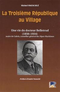 Michel Froeschlé - La Troisième République au Village - Une vie du docteur Belletrud (1856-1934).