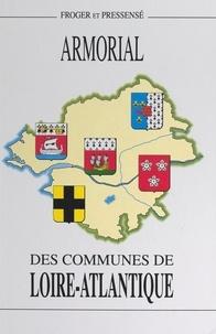 Michel Froger et Michel Pressensé - Armorial des communes de Loire-Atlantique - Suivi d'une étude sur L'hermine bretonne.