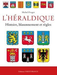 L'Héraldique française- Histoire, blassonnement et règles - Michel Froger pdf epub