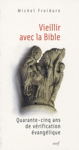 Michel Froidure - Vieillir avec la Bible - Quarante-cinq ans de vérification évangélique.