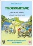 Michel Froissart - Froissartage - Grand jeu dans la nature, vieux moyens avec presque rien d'être utile et de devenir habile....