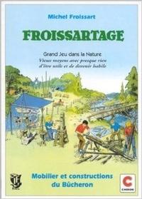 Froissartage - Grand jeu dans la nature, vieux moyens avec presque rien dêtre utile et de devenir habile....pdf