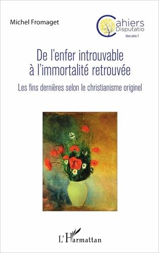 Cahiers Disputatio Hors série N° 1 - De l'enfer introuvable à l'immortalité retrouvée - Les fins dernières selon le christianisme originel - Format PDF - 9782140040238 - 29,99 €