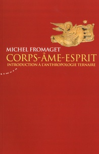 Michel Fromaget - Corps-âme-esprit - Précis d'anthropologie ternaire.