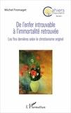 Michel Fromaget - De l'enfer introuvable à l'immortalité retrouvée - Les fins dernières selon le christianisme originel.