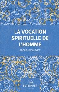 """Michel Fromaget - La vocation spirituelle de l'homme - Bréviaire d'anthropologie """"Corps, âme, esprit""""."""