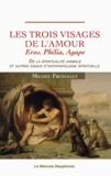 """Michel Fromaget - Les trois visages de l'amour - """"Eros, Philia, Agape"""" De la spiritualité animale et autres essais d'anthropologie spirituelle."""