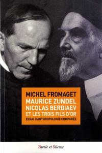 """Michel Fromaget - Maurice Zundel, Nicolas Berdiaev et les """"trois fils d'or"""" - Essai d'anthropologie comparée."""