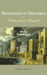 Michel Fromaget - Modernité et Désarroi - Ou L'Ame privée d'Esprit.