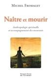 Michel Fromaget - Naître et mourir - Anthropologie spirituelle et accompagnement des mourants.