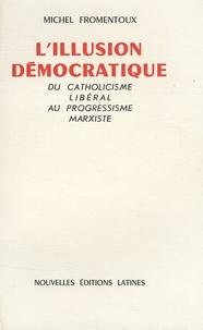 Michel Fromentoux - L'Illusion Démocratique - Du catholicisme libéral au progressisme marxiste.