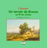 Michel Fromont - Cornaton - Un terroir de Bresse au fil des siècles.