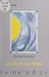 Michel Fromont et Claude Beltrame - Le Christ : un choix ! Saint Marc.