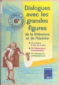 Michel Fustier et Valérie Lelièvre - Dialogues avec les grandes figures de la littérature et de l'histoire - 15 scènes à lire et à dire, 15 fiches-jeux d'évaluation, 15 séquences pédagogiques.