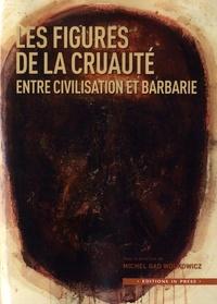Michel Gad Wolkowicz - Figures de la cruauté, entre civilisation et barbarie.