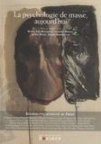 Michel Gad Wolkowicz et Thibault Moreau - La psychologie de masse aujourd'hui.