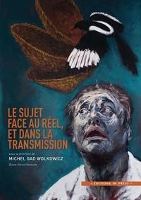 Michel Gad Wolkowicz - Le sujet face au réel, et dans la transmission.