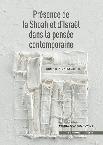Michel Gad Wolkowicz - Présence de la Shoah et d'Israël dans la pensée contemporaine - Nom sacré/Nom maudit.