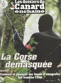Michel Gaillard et  Le Canard Enchaîné - La Corse démasquée - Comment et pourquoi une bande d'encagoulés fait trembler l'État.