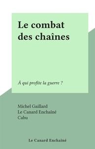 Michel Gaillard et  Le Canard Enchaîné - Le combat des chaînes - À qui profite la guerre ?.