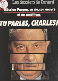 Michel Gaillard et  Le Canard Enchaîné - Tu parles, Charles ! - Môssieu Pasqua, sa vie, son œuvre et ses ambitions.