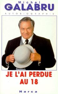 Michel Galabru - Je l'ai perdue au 18 - Autobiographie.