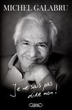 Michel Galabru - Je ne sais pas dire non !.