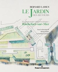 Michel Gallice et Aurélien Lemonier - Bernard Lassus, le jardin des retours - Un grand projet culturel en France : Rochefort-sur-Mer.