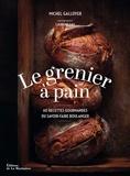 Michel Galloyer - Le Grenier à Pain - 60 recettes du savoir-faire boulanger.