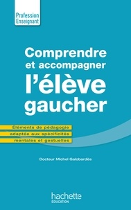 Comprendre et accompagner l'élève gaucher - Michel Galobardès |
