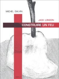 Michel Galvin et Jack London - Construire un feu.