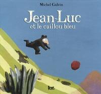 Michel Galvin - Jean-Luc et le caillou bleu.