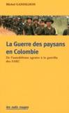Michel Gandilhon - La guerre des paysans en Colombie - De l'autodéfense agraire à la guérilla des FARC.