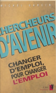 Michel Garcin - Chercheurs d'avenir - Changer d'emploi, pour changer l'emploi.