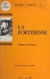 Michel Garcin et Gustave Cohen - La forteresse - Roman historique.
