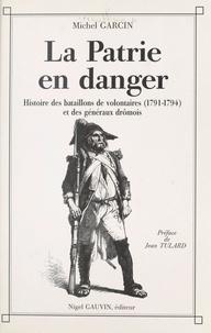 Michel Garcin et Jean Tulard - La Patrie en danger : histoire des bataillons de volontaires de 1791 à 1794 et des généraux drômois.