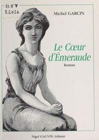 Michel Garcin - Le cœur d'émeraude - Roman.