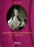"Michel Garcin - Mademoiselle de Romans, la ""Grande""."