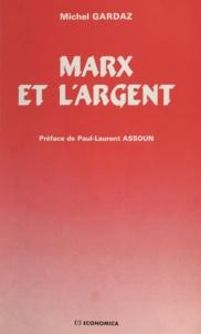 Michel Gardaz et Paul-Laurent Assoun - Marx et l'argent.