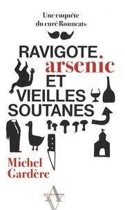 Michel Gardère - Ravigote, arsenic et vieilles soutanes.