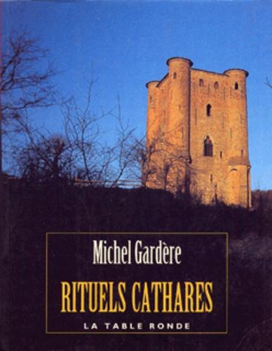 Michel Gardère - Rituels cathares.